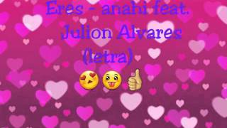 Eres anahi feat. Julion Alvarez (letra)