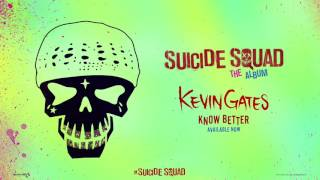 Kevin Gates   Know Better From Suicide Squad The Album Official Audio