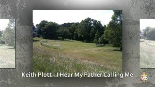 Keith Plott - I Hear My Father Calling Me