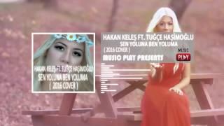 Hakan Keleş Ft Tuğçe Haşimoğlu - Sen Yoluna Ben Yoluma (2016 Cover)