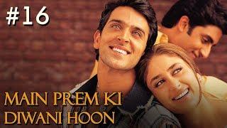 Main Prem Ki Diwani Hoon Full Movie | Part 16/17 | Hrithik, Kareena | New Released Full Hindi Movies width=