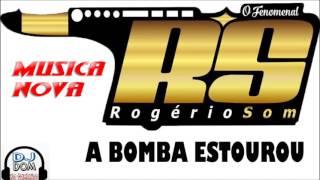 ROGÉRIO SOM  - A BOMBA ESTOUROU MUSICA NOVA