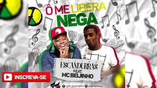 Ô ME LIBERA NEGA | FILIPE ESCANDURRAS - FEAT MC BEIJINHO | DEZEMBRO 2016