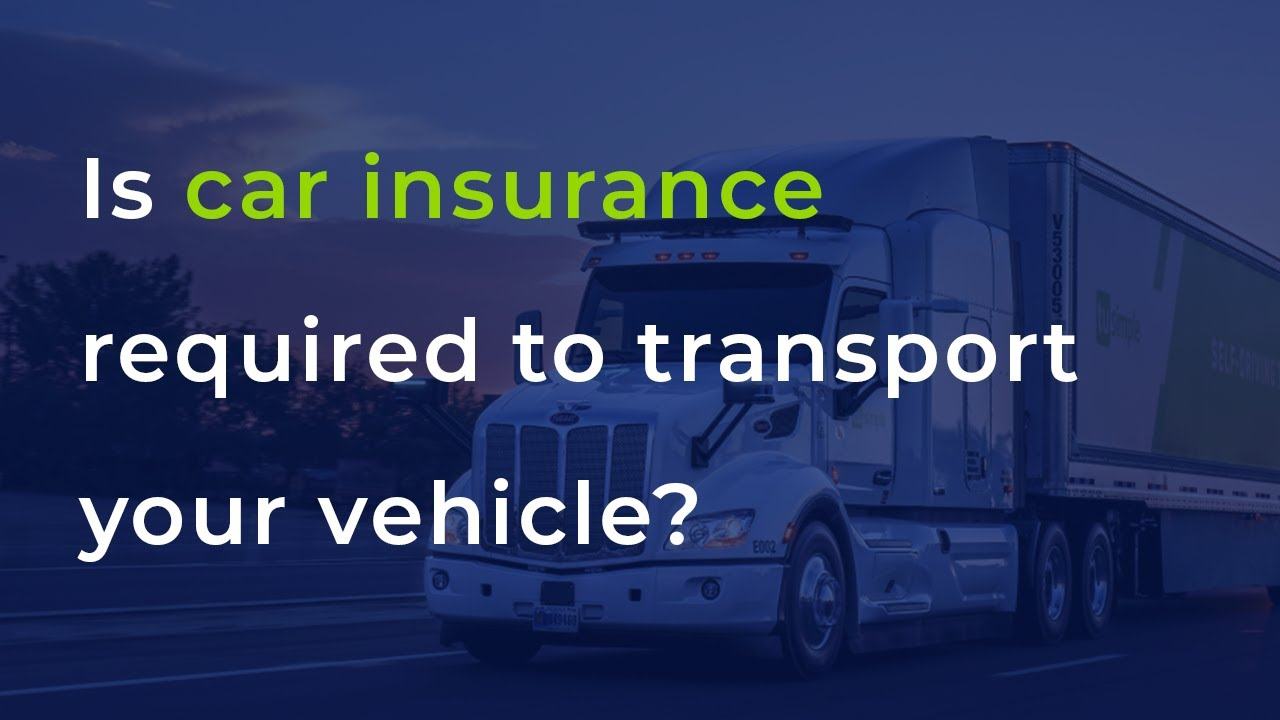 <p>Is Car Insurance Required To <strong>Transport Your Vehicle</strong><strong>?</strong></p>