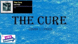 Lady Gaga - The Cure || lyrics || cover