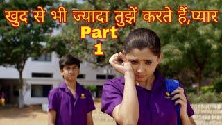 Sun Soniye Sun Dildar||School Life Crush Love Story||Khud Se Bhi Jada Tujhe Karte Hai Pyar||Part 1