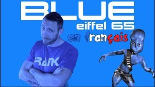 Eiffel 65 - Blue da ba dee (traduction en francais) COVER