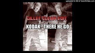 There He Go Kodak Black (Gilley clean edit)