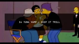 DJ YUNG VAMP - KEEP IT TRILL