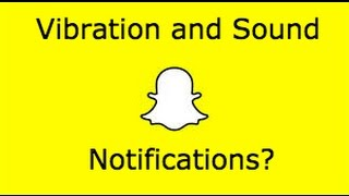 Super Quick How To: How to Make Snapchat Make a Vibration and Sound