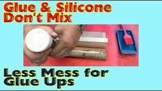 Glue & Silicone Don't Mix - Less Mess for Glue Ups