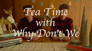 Why Don't We • Tea Time (Christmas Edition) Episode 8 feat. Zach & Daniel