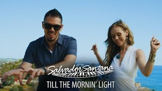 Salvador Santana - Till the Mornin Light (Official Music Video)