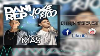 DaniRep ft Jose de Rico -  Una Noche Mas (dj fran master edit)