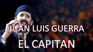 Juan Luis Guerra 4.40 - El Capitan (Letra) | HD