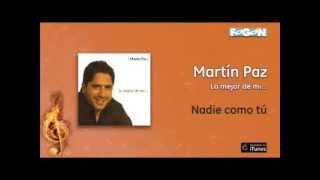 Martín Paz / Lo mejor de mi - Nadie como tú