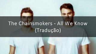 The Chainsmokers - All We Know (Tradução)