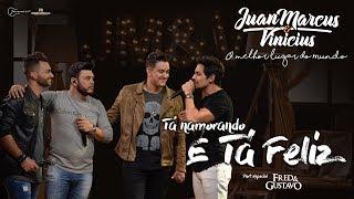 Juan Marcus e Vinícius -Tá namorando e tá feliz, Part. Fred e Gustavo (DVD O melhor lugar do mundo)