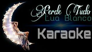 Perde tudo - Lua Blanco (Karaoke)