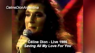Celine Dion - Saving All My Love For You (Live 1986)