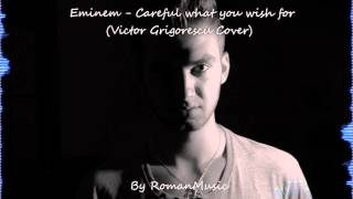 Eminem - Careful what you wish for (Victor Grigorescu Cover)