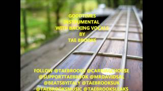 GOODTIMES INSTRUMENTAL WITH BACKING VOCALS BY TAE BROOKS