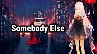 【Nightcore  】 Somebody Else → The 1975