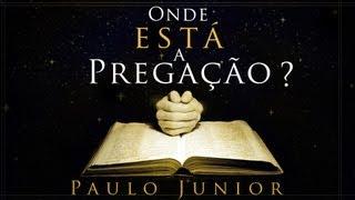 Onde Está a Pregação? Paulo Junior