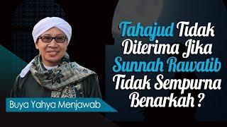 Tahajud Tidak Diterima Jika Sunnah Rawatib Tidak Sempurna, Benarkah? - Buya Yahya Menjawab