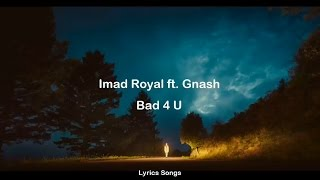 Imad Royal ft. Gnash - Bad 4 U (Lyrics)