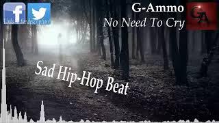 G-Ammo - No Need To Cry (Sad Piano Hip-Hop Beat)