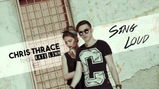 Chris Thrace - Sing Loud (feat. KATE LINN)