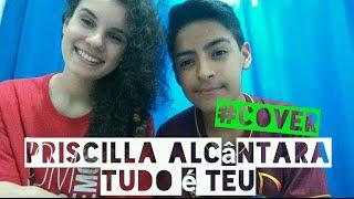 Priscilla Alcântara | Tudo é Teu (Cover) Joabe Gonçalves ft. Kauana Caroline