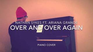 Nathan Sykes ft. Ariana Grande - Over And Over Again (Piano Cover + Sheets)