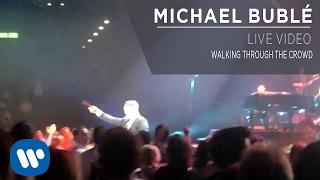 Michael Bublé - Walking Through The Crowd [Live Video]