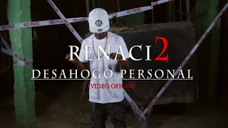 Renaci2 - Desahogo Personal [Official Video ] By: KM FILMS