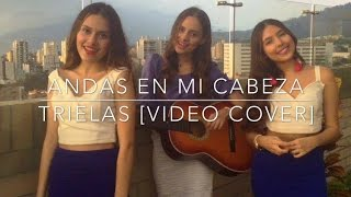Andas en mi cabeza - Chino & Nacho Ft. Daddy Yankee / TRIELAS [VIDEO COVER]
