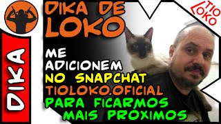 DIKA de LOKO - Snapchat do TioLoko.Oficial. VAMOS FICAR MAIS PRÓXIMOS?