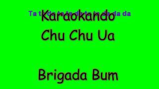Karaoke Baby Dance - Chu Chu Ua - Brigada Bum ( Letra )