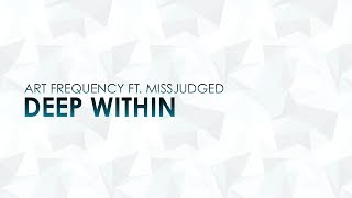 Art Frequency ft. MissJudged -  Deep Within [RADIO EDIT]