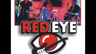 "RED EYE LIVE.......July 2015.........""SLOW DOWN"""