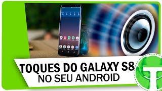Como colocar os toques do Galaxy S8 no seu celular