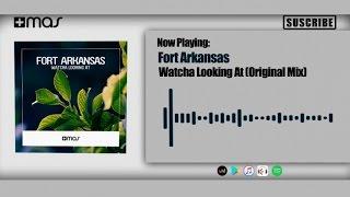 Fort Arkansas - Watcha Looking At (Original Mix)