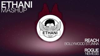 Reach - Bollywood Stunna VS Rogue - Nemesis | [Ethani Mashup]