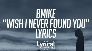 Bmike - Wish I never Found You (feat. Jurrivh) Lyrics
