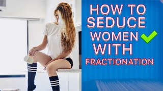 HOW TO SEDUCE A WOMAN WITH FRACTIONATION ? width=