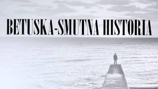 Betuska - Smutna Historia