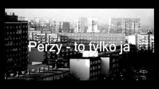 Perzy - To tylko ja
