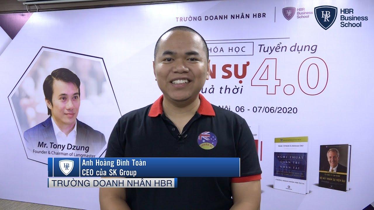 Cảm nhận học viên trường doanh nhân HBR - Anh Hoàng Đình Toàn CEO SK Group