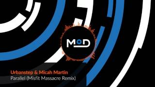 Urbanstep & Micah Martin - Parallel (Misfit Massacre Remix)